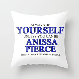 Always be yourself unless you can be Anissa Pierce Throw Pillow
