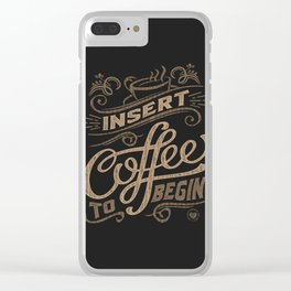 Insert Coffee To Begin Clear iPhone Case