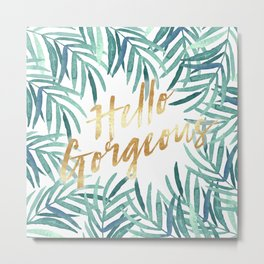 Hello gorgeous | Watercolor palm leaves Metal Print