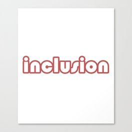 Great for all occassions Inclusion Tee #inclusion Canvas Print