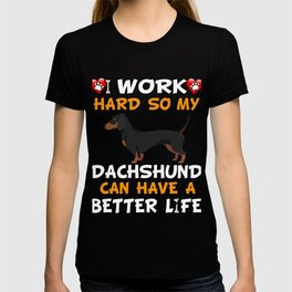 I Work Hard So My Dachshund Can Have A Better Life T-shirt