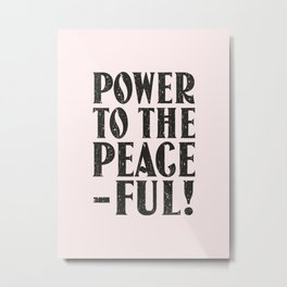 Power to the peaceful Metal Print