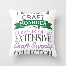 Crafty Crafter Not Craft Hoarder, Curator of Collection Gift Throw Pillow