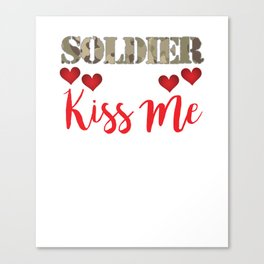 Welcome Home Soldier, Now Kiss Me Vet Canvas Print