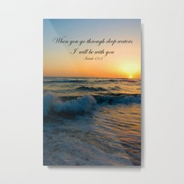 When you go through deep waters I  will be with you Isaiah 43:2 Metal Print