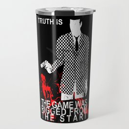 The Game Was Rigged From The Start Travel Mug