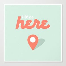 I'll be here. Canvas Print