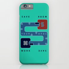 Save Your Work Slim Case iPhone 6s