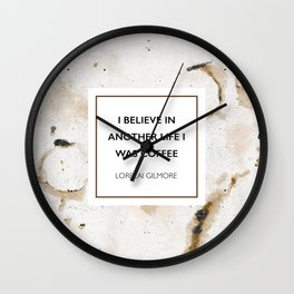 I believe in another life I was coffee -Lorelai Gilmore Wall Clock