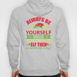 Always Be Yourself Unless You Can Be An Elf Hoody
