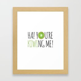 Ha! You're Kiwing Me! Framed Art Print