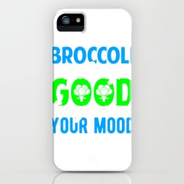 Broccoli is Always Good for you and your Mood Healthy Living iPhone Case