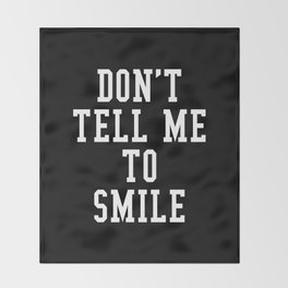 Don't Tell Me To Smile (Black & White) Throw Blanket