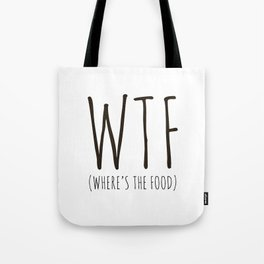 WTF - Where's The Food? Tote Bag