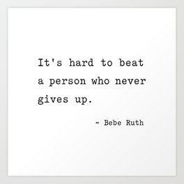 It is hard to beat a person who never gives up Art Print