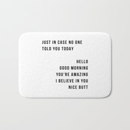 Just In Case No One Told You Today Hello Good Morning You're Amazing I Belive In You Nice Butt Minimal Bath Mat