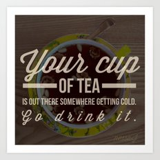 Your cup of tea — Inspirational Quote Art Print