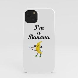 I'm a banana. Hula Hup iPhone Case