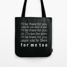 I'll be there for you Friends TV Show Theme Song Black Tote Bag