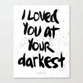 """""""I loved you at your darkest"""" Canvas Print"""