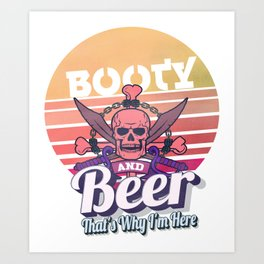 Booty & Beer That's Why I'm Here Funny Pirate Gasparilla Art Print