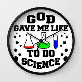 God gave me life to do science Wall Clock