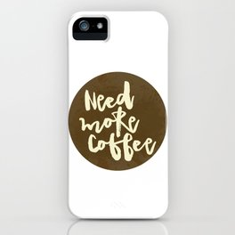 Need more Coffee iPhone Case