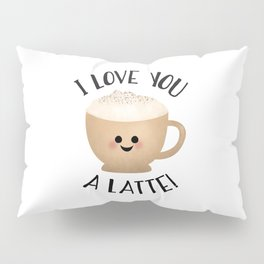 I Love You A LATTE! Pillow Sham