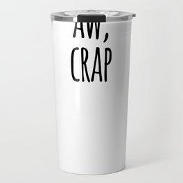 Aw, crap Travel Mug