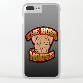 BOSS OF THE HOUSE Clear iPhone Case