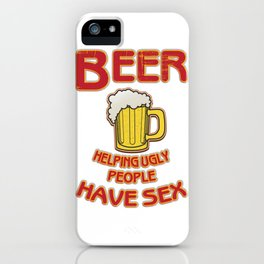 beer helping ugly people - I love beer iPhone Case