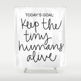 Keep The Tiny Humans Alive Shower Curtain