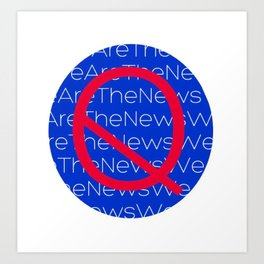 WE ARE THE NEWS Art Print