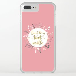 DON'T BE A TWAT WAFFLE - Fancy Gold Sweary Quote Clear iPhone Case