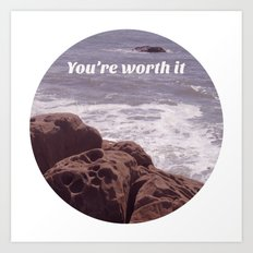 You're Worth It Art Print