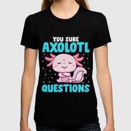 Cute & Funny You Sure Axolotl Questions Fish Pun T-shirt