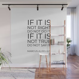 If it is not right do not do it; if it is not true do not say it - Marcus Aurelius  stoic quote Wall Mural