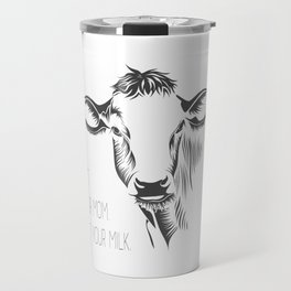 Not your mom, not your milk Travel Mug