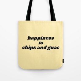 happiness is chips and guac Tote Bag