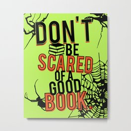 DON'T BE SCARED OF A GOOD BOOK Metal Print