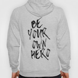 Be Your Own Hero Quote Hoody