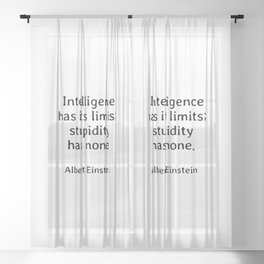Albert Einstein funny quote -  Intelligence has its limits while stupidity has none Sheer Curtain