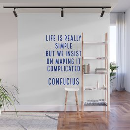 Life is really simple but we insist on making it complicated - Confucius Wall Mural