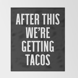 Getting Tacos Funny Quote Throw Blanket