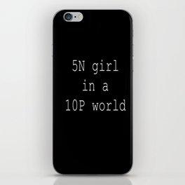 5N girl in a 10P world iPhone Skin