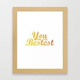 You are the bestest Framed Art Print