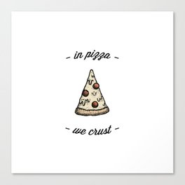 IN PIZZA WE CRUST Canvas Print