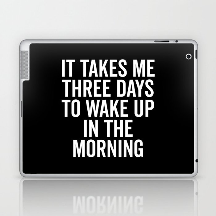 Three Days Wake Up Funny Quote Laptop & iPad Skin
