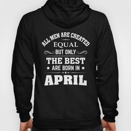 Only the best are born in April Hoody