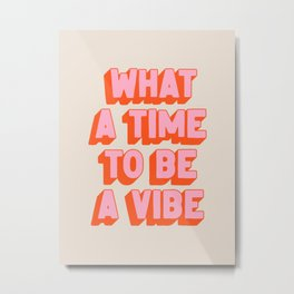 What A Time To Be A Vibe: The Peach Edition Metal Print